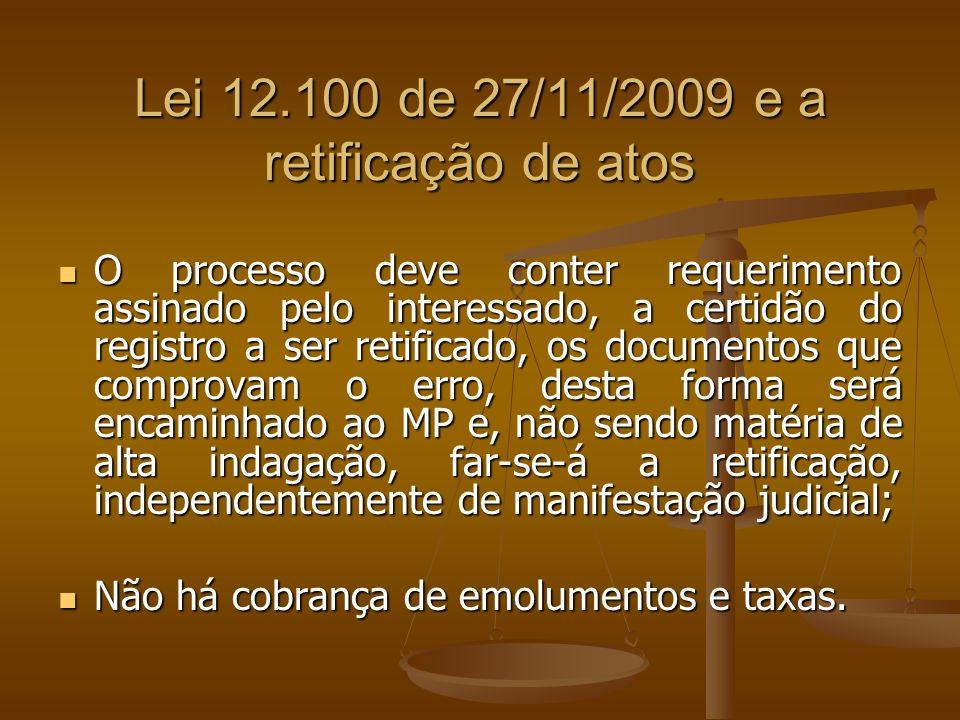 Lei 12.100 de 27/11/2009 e a retificação de atos O processo deve conter requerimento assinado pelo interessado, a certidão do registro a ser retificad