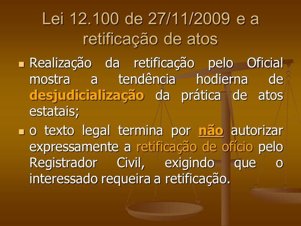 Lei 12.100 de 27/11/2009 e a retificação de atos Realização da retificação pelo Oficial mostra a tendência hodierna de desjudicialização da prática de