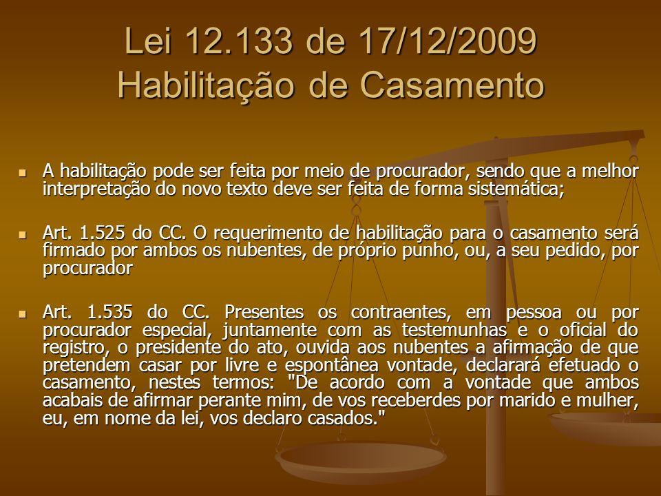 Lei 12.133 de 17/12/2009 Habilitação de Casamento A habilitação pode ser feita por meio de procurador, sendo que a melhor interpretação do novo texto