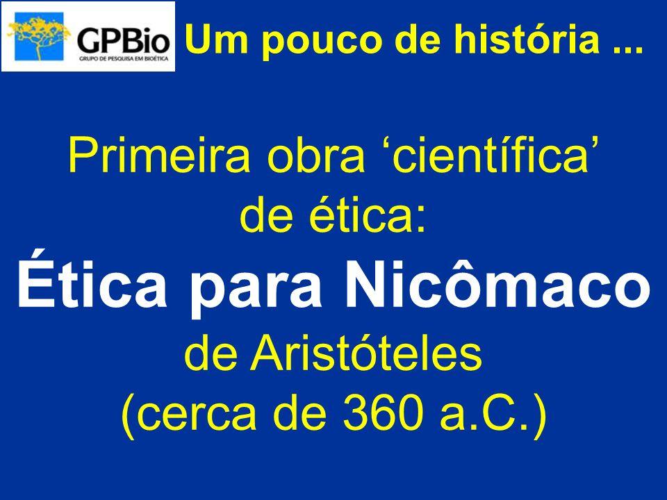 Um pouco de história... Primeira obra científica de ética: Ética para Nicômaco de Aristóteles (cerca de 360 a.C.)