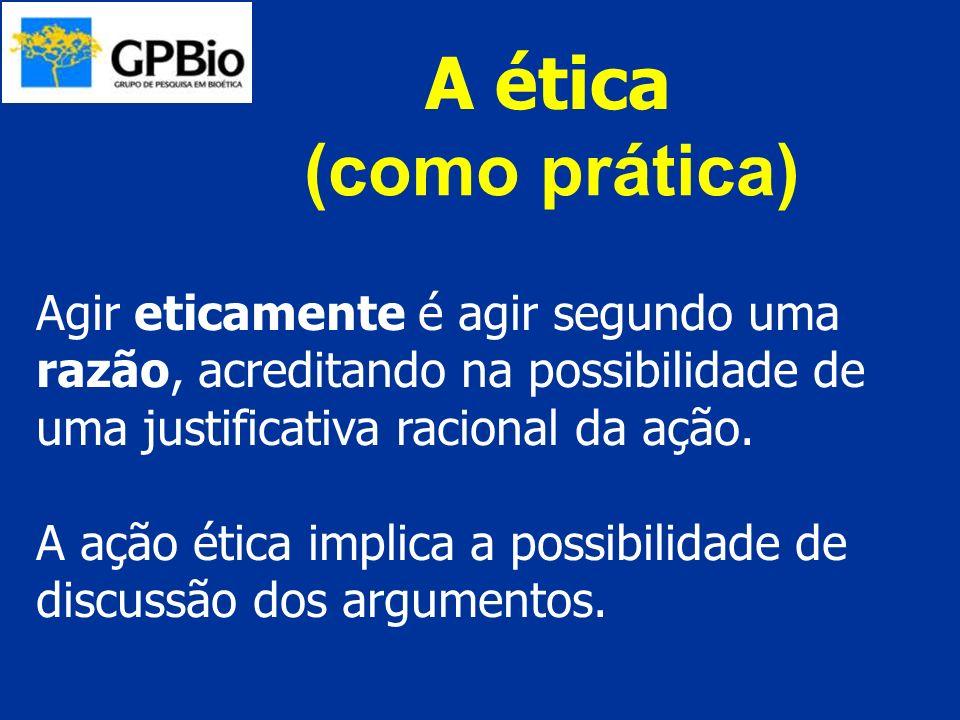 A ética Agir eticamente é agir segundo uma razão, acreditando na possibilidade de uma justificativa racional da ação. A ação ética implica a possibili