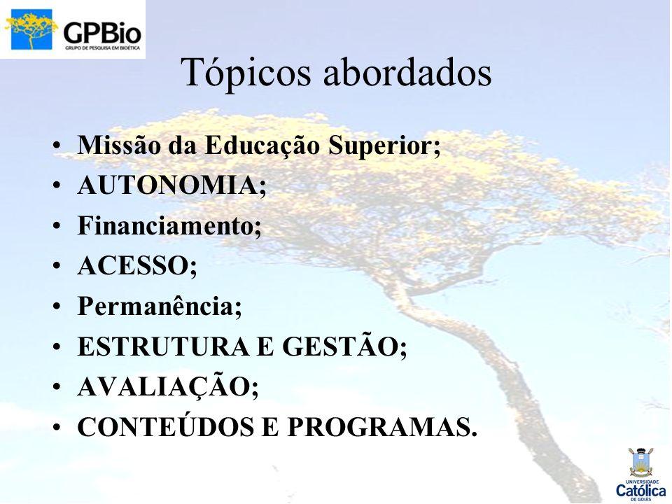 Tópicos abordados Missão da Educação Superior; AUTONOMIA; Financiamento; ACESSO; Permanência; ESTRUTURA E GESTÃO; AVALIAÇÃO; CONTEÚDOS E PROGRAMAS.