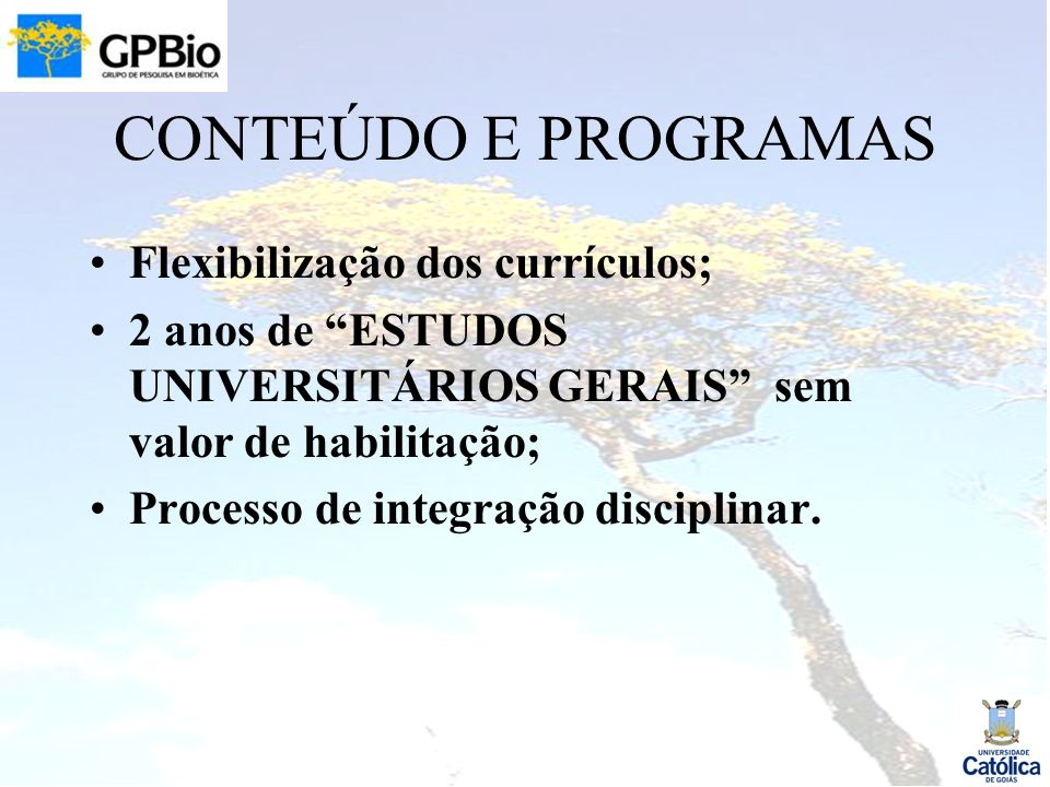 CONTEÚDO E PROGRAMAS Flexibilização dos currículos; 2 anos de ESTUDOS UNIVERSITÁRIOS GERAIS sem valor de habilitação; Processo de integração disciplinar.