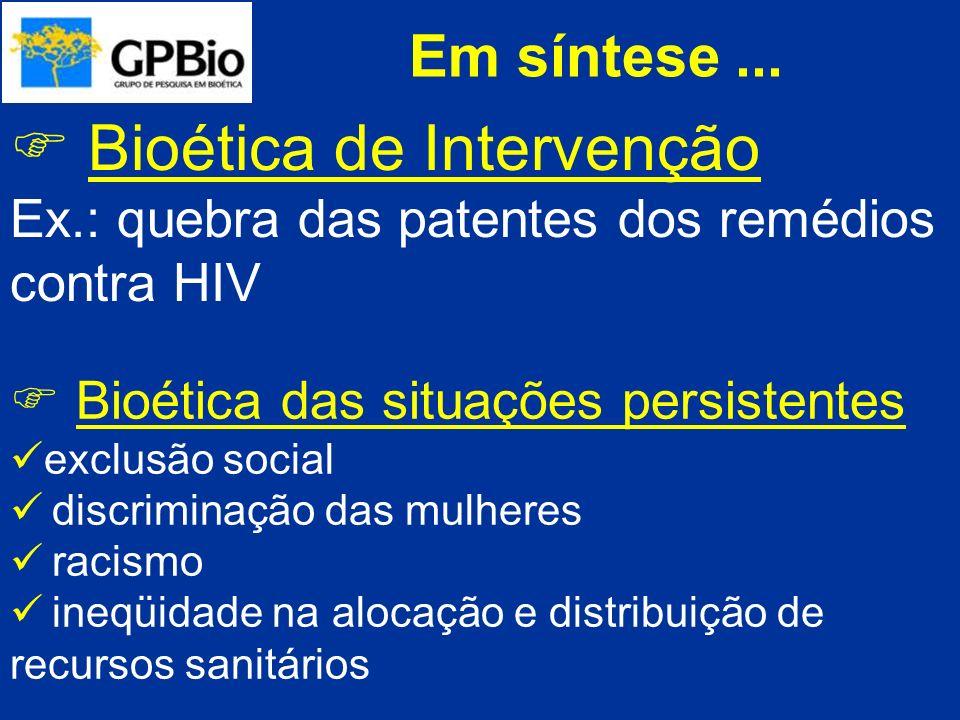 Bioética de Intervenção Ex.: quebra das patentes dos remédios contra HIV Bioética das situações persistentes exclusão social discriminação das mulhere