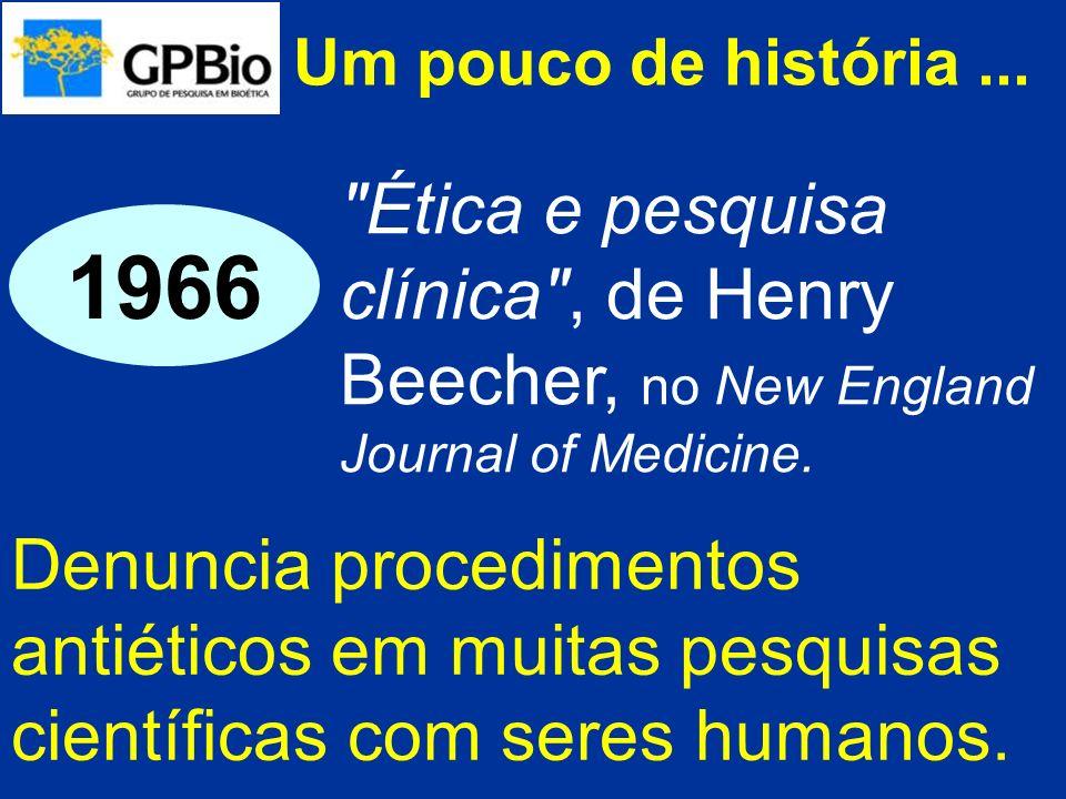 Um pouco de história... Denuncia procedimentos antiéticos em muitas pesquisas científicas com seres humanos. 1966