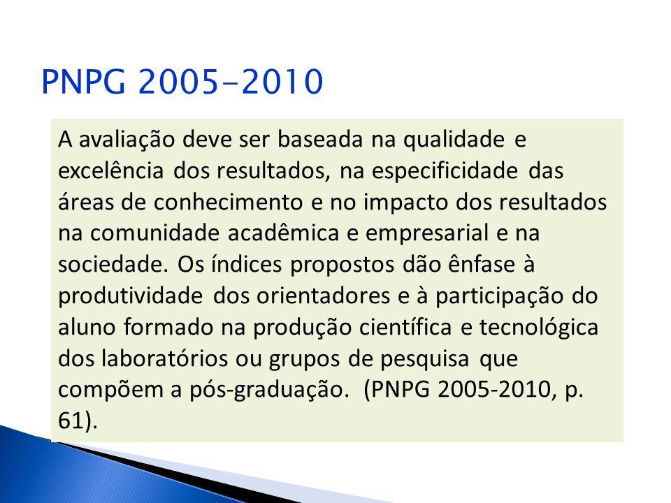 PNPG 2005-2010 A avaliação deve ser baseada na qualidade e excelência dos resultados, na especificidade das áreas de conhecimento e no impacto dos res