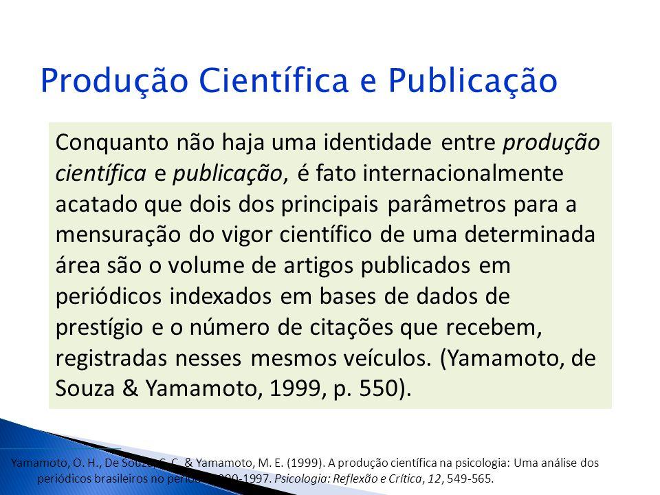 Conquanto não haja uma identidade entre produção científica e publicação, é fato internacionalmente acatado que dois dos principais parâmetros para a
