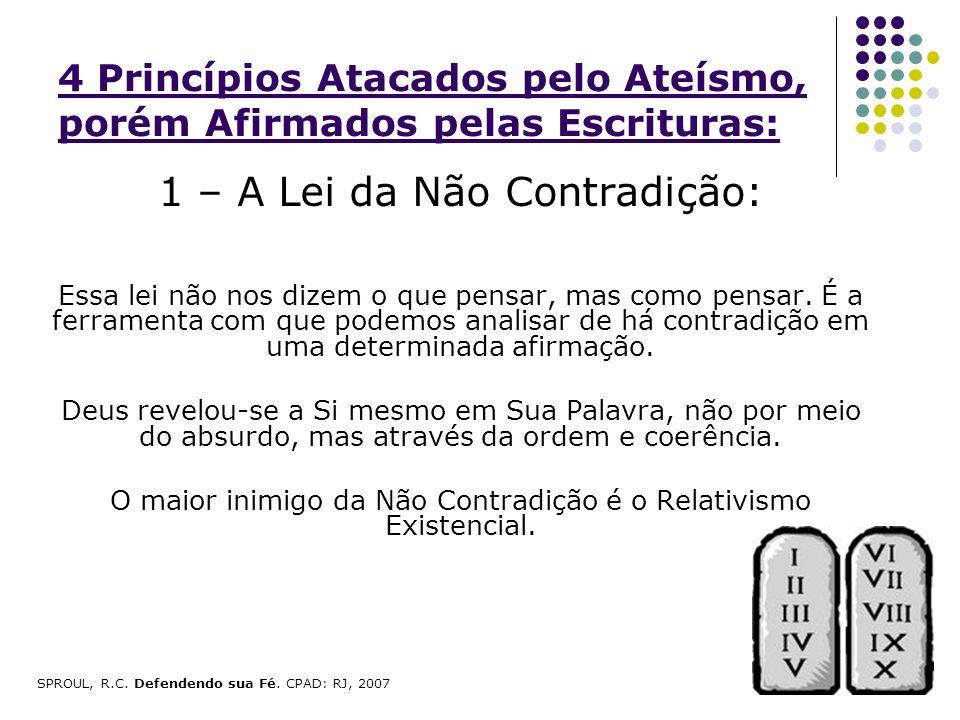 4 Princípios Atacados pelo Ateísmo, porém Afirmados pelas Escrituras: 1 – A Lei da Não Contradição: Essa lei não nos dizem o que pensar, mas como pens