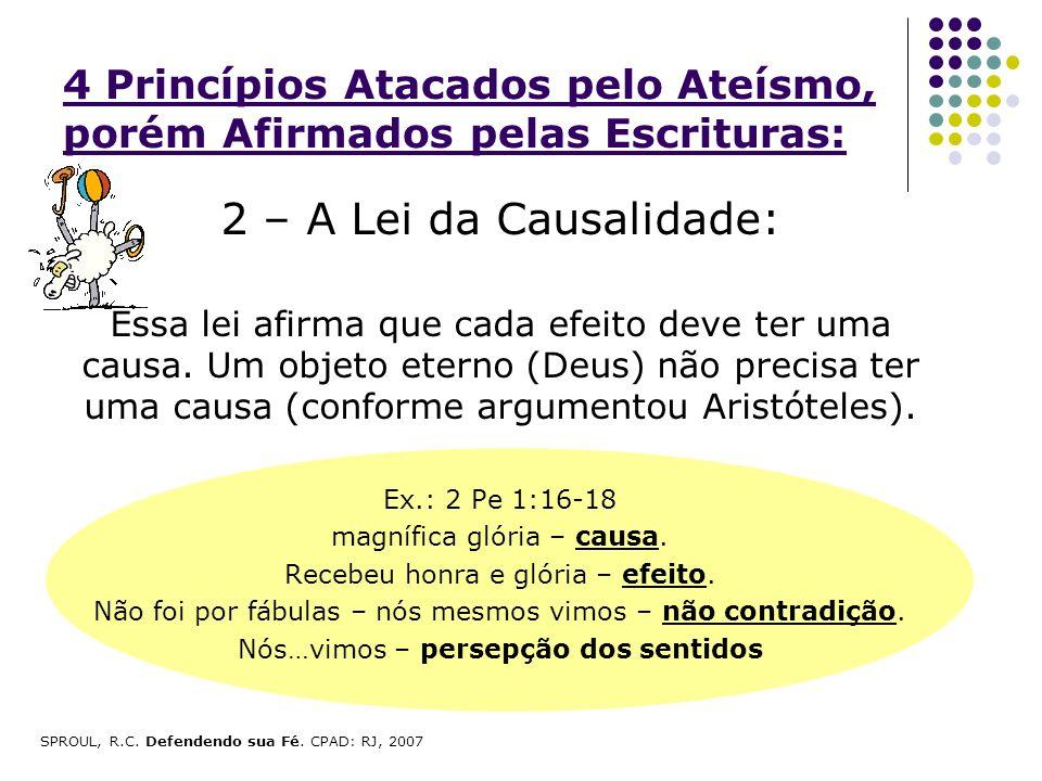 4 Princípios Atacados pelo Ateísmo, porém Afirmados pelas Escrituras: 2 – A Lei da Causalidade: Essa lei afirma que cada efeito deve ter uma causa. Um