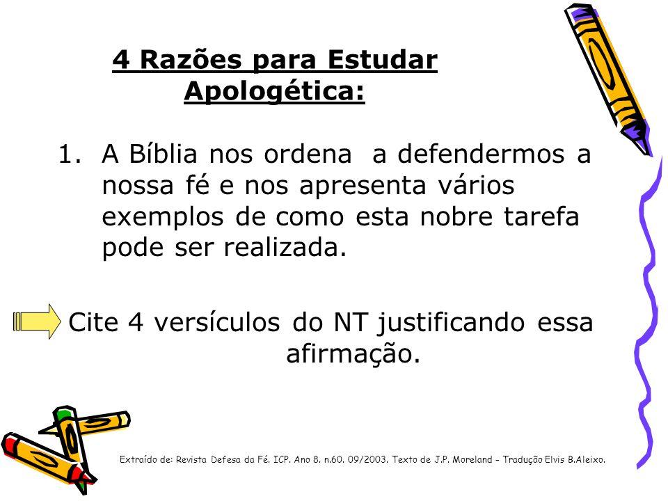 4 Razões para Estudar Apologética: 1.A Bíblia nos ordena a defendermos a nossa fé e nos apresenta vários exemplos de como esta nobre tarefa pode ser r