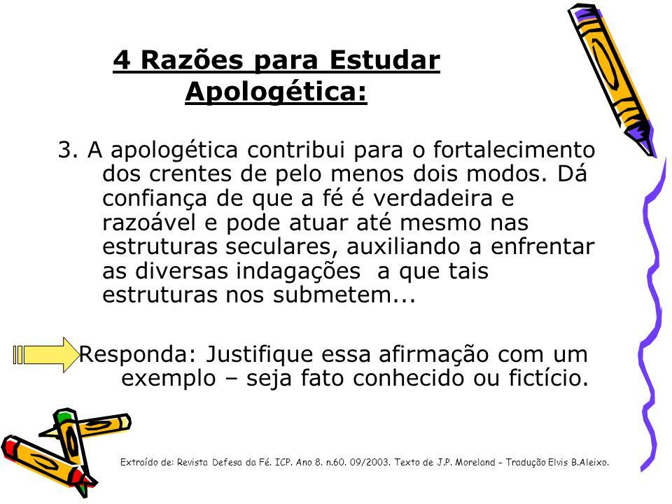 4 Razões para Estudar Apologética: 3. A apologética contribui para o fortalecimento dos crentes de pelo menos dois modos. Dá confiança de que a fé é v
