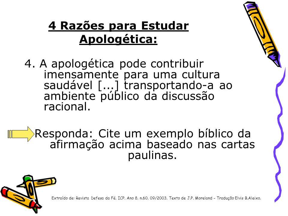 4 Razões para Estudar Apologética: 4. A apologética pode contribuir imensamente para uma cultura saudável [...] transportando-a ao ambiente público da