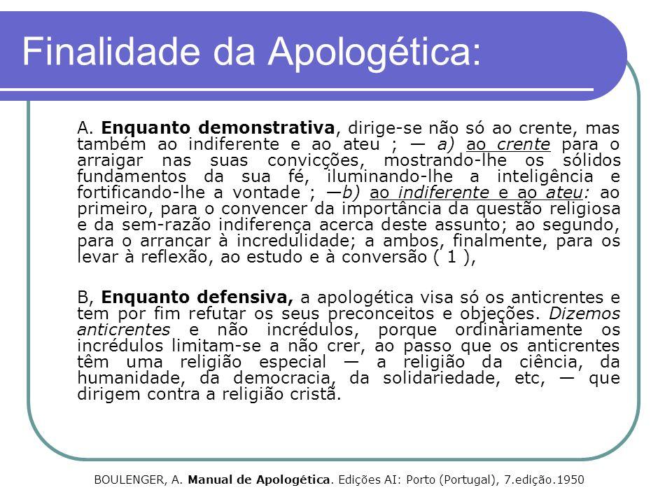 Finalidade da Apologética: A. Enquanto demonstrativa, dirige-se não só ao crente, mas também ao indiferente e ao ateu ; a) ao crente para o arraigar n