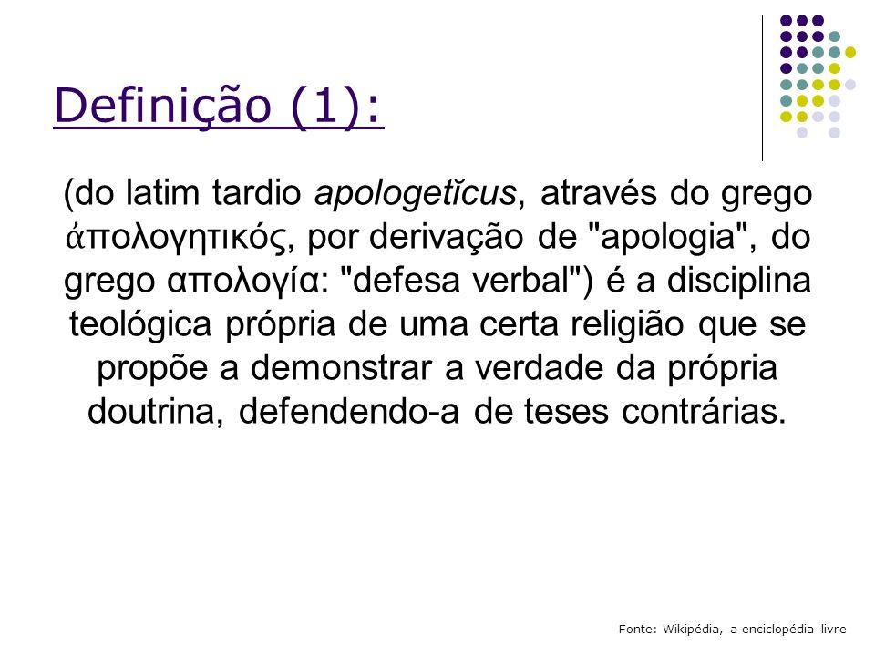 Definição (2): É definida pelo dicionário Houaiss como sendo: (1) Rubrica: teologia; defesa argumentativa de que a fé pode ser comprovada pela razão.