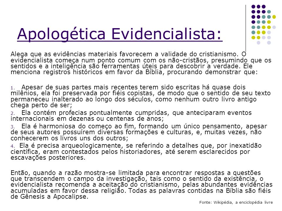 Apologética Evidencialista: Alega que as evidências materiais favorecem a validade do cristianismo. O evidencialista começa num ponto comum com os não