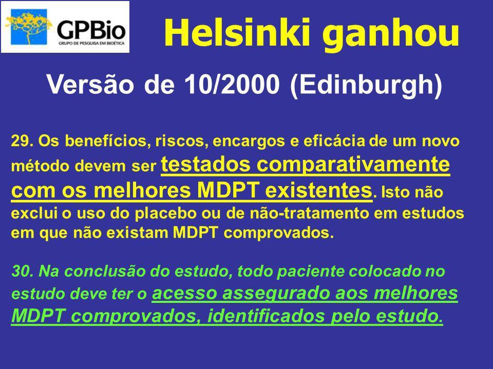 Helsinki ganhou Versão de 10/2000 (Edinburgh) 29. Os benefícios, riscos, encargos e eficácia de um novo método devem ser testados comparativamente com
