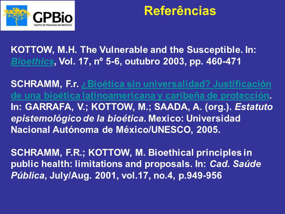 KOTTOW, M.H. The Vulnerable and the Susceptible. In: Bioethics, Vol. 17, nº 5-6, outubro 2003, pp. 460-471 Bioethics SCHRAMM, F.r. ¿Bioética sin unive