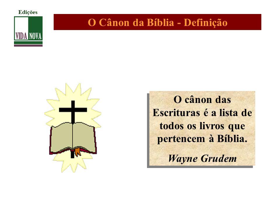 O Cânon da Bíblia - Definição O cânon das Escrituras é a lista de todos os livros que pertencem à Bíblia. Wayne Grudem O cânon das Escrituras é a list
