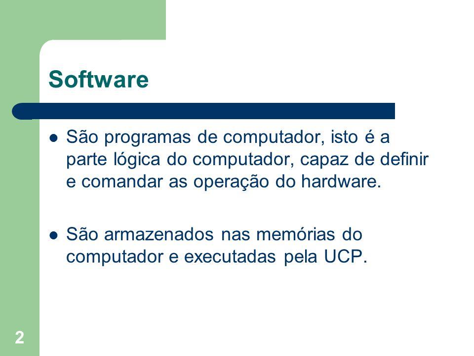 2 São programas de computador, isto é a parte lógica do computador, capaz de definir e comandar as operação do hardware. São armazenados nas memórias
