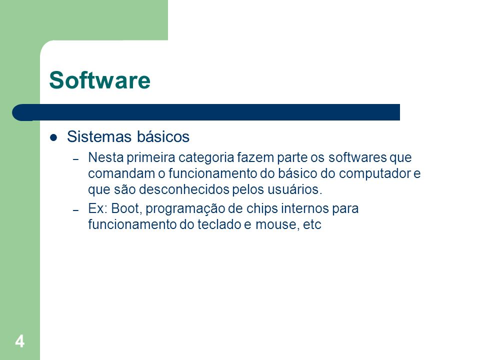4 Software Sistemas básicos – Nesta primeira categoria fazem parte os softwares que comandam o funcionamento do básico do computador e que são desconh