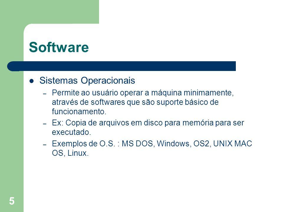 5 Software Sistemas Operacionais – Permite ao usuário operar a máquina minimamente, através de softwares que são suporte básico de funcionamento. – Ex
