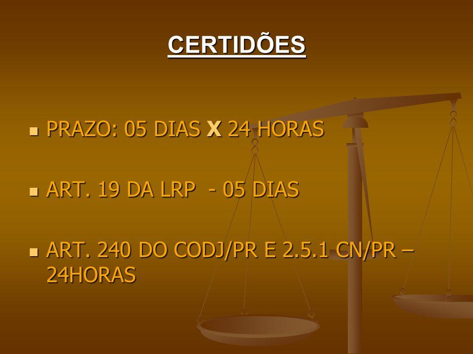 CERTIDÕES PRAZO: 05 DIAS X 24 HORAS PRAZO: 05 DIAS X 24 HORAS ART. 19 DA LRP - 05 DIAS ART. 19 DA LRP - 05 DIAS ART. 240 DO CODJ/PR E 2.5.1 CN/PR – 24