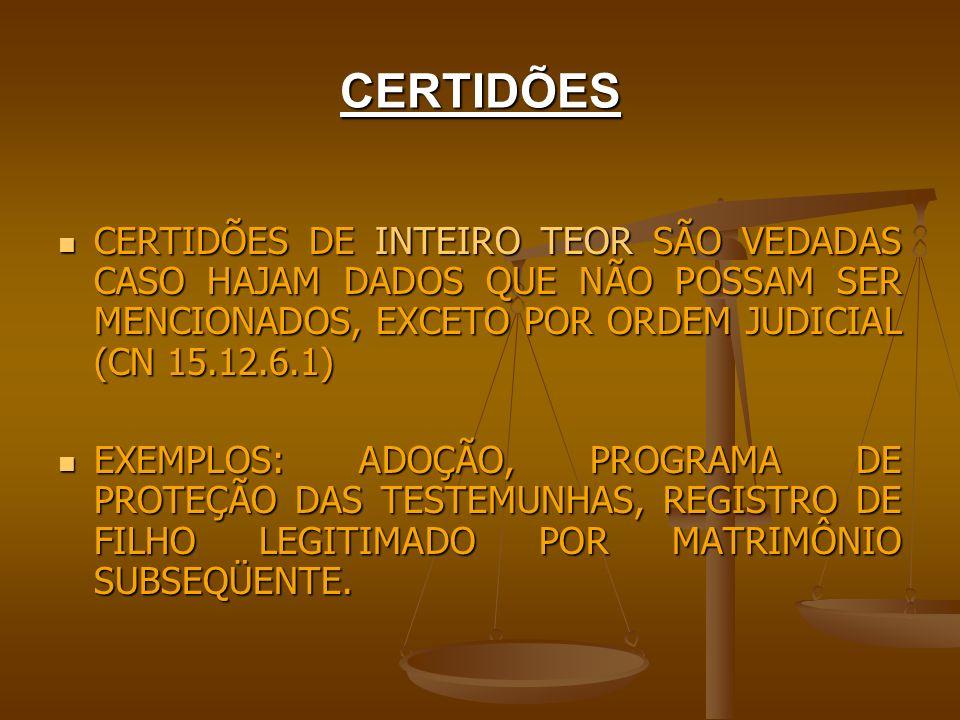 CERTIDÕES CERTIDÕES DE INTEIRO TEOR SÃO VEDADAS CASO HAJAM DADOS QUE NÃO POSSAM SER MENCIONADOS, EXCETO POR ORDEM JUDICIAL (CN 15.12.6.1) CERTIDÕES DE
