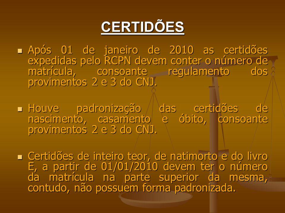 CERTIDÕES Após 01 de janeiro de 2010 as certidões expedidas pelo RCPN devem conter o número de matrícula, consoante regulamento dos provimentos 2 e 3