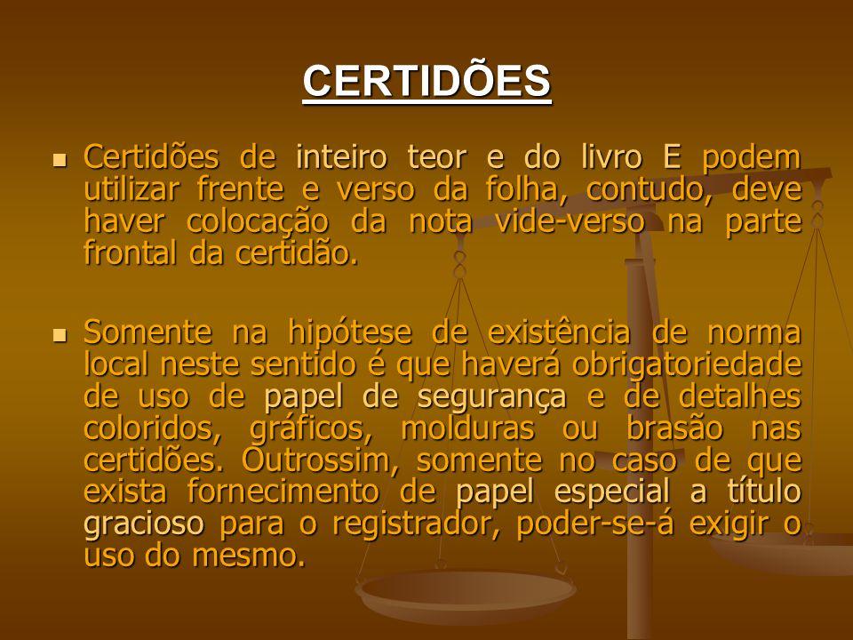 CERTIDÕES Certidões de inteiro teor e do livro E podem utilizar frente e verso da folha, contudo, deve haver colocação da nota vide-verso na parte fro