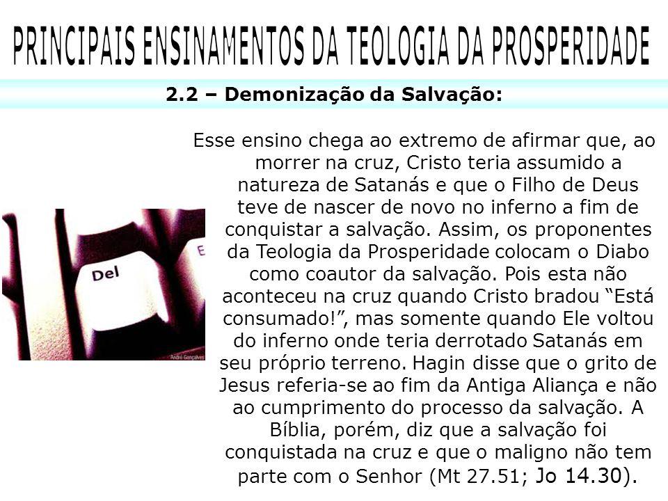 2.2 – Demonização da Salvação: Esse ensino chega ao extremo de afirmar que, ao morrer na cruz, Cristo teria assumido a natureza de Satanás e que o Fil