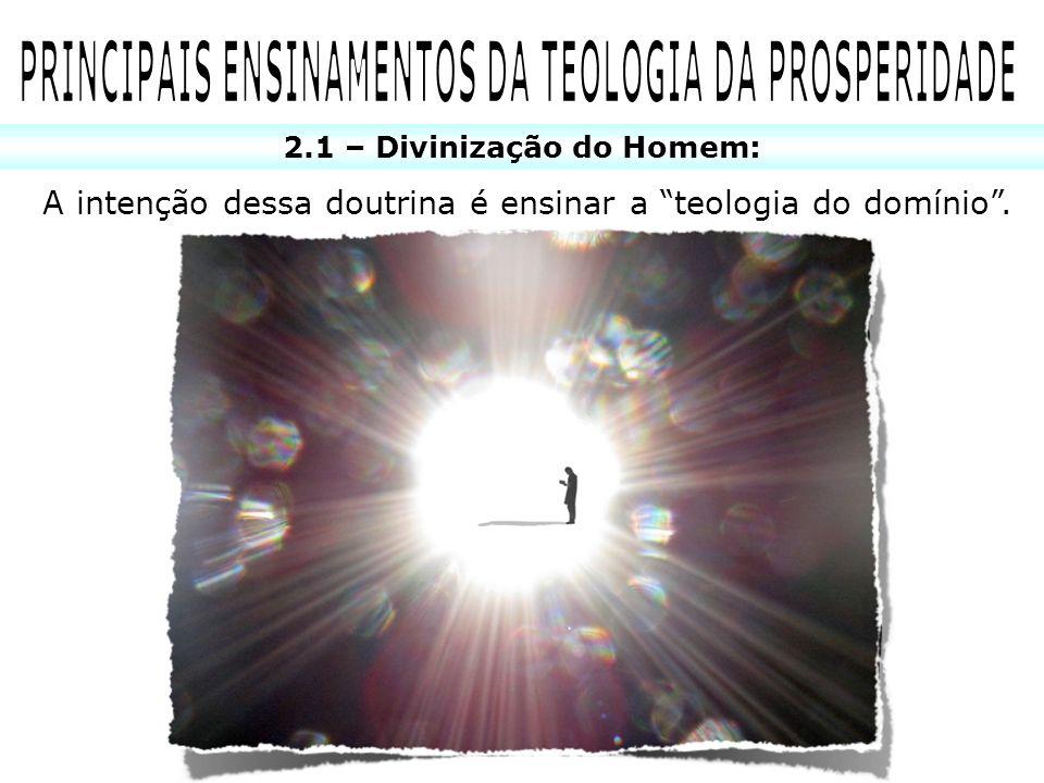 2.1 – Divinização do Homem: A intenção dessa doutrina é ensinar a teologia do domínio.