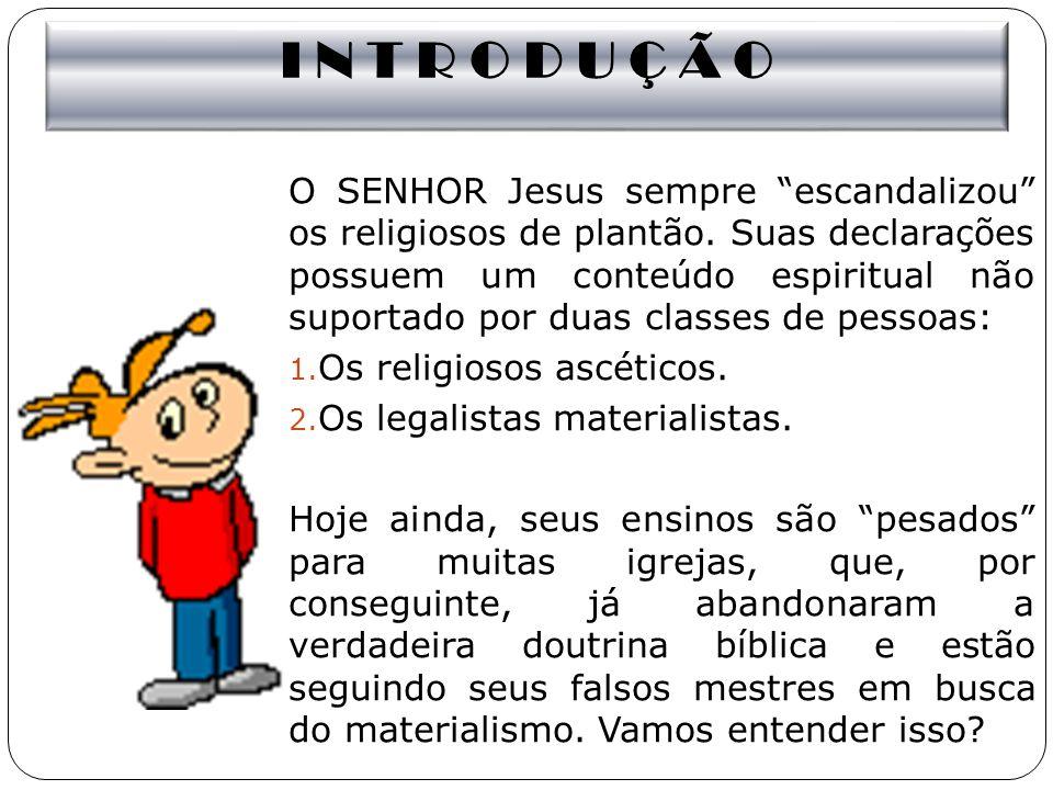 I N T R O D U Ç Ã O O SENHOR Jesus sempre escandalizou os religiosos de plantão. Suas declarações possuem um conteúdo espiritual não suportado por dua