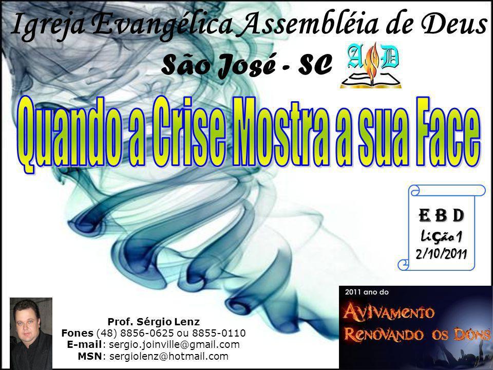 Prof. Sérgio Lenz Fones (48) 8856-0625 ou 8855-0110 E-mail: sergio.joinville@gmail.com MSN: sergiolenz@hotmail.com E B D Li ç ão 1 2/10/2011 Igreja Ev