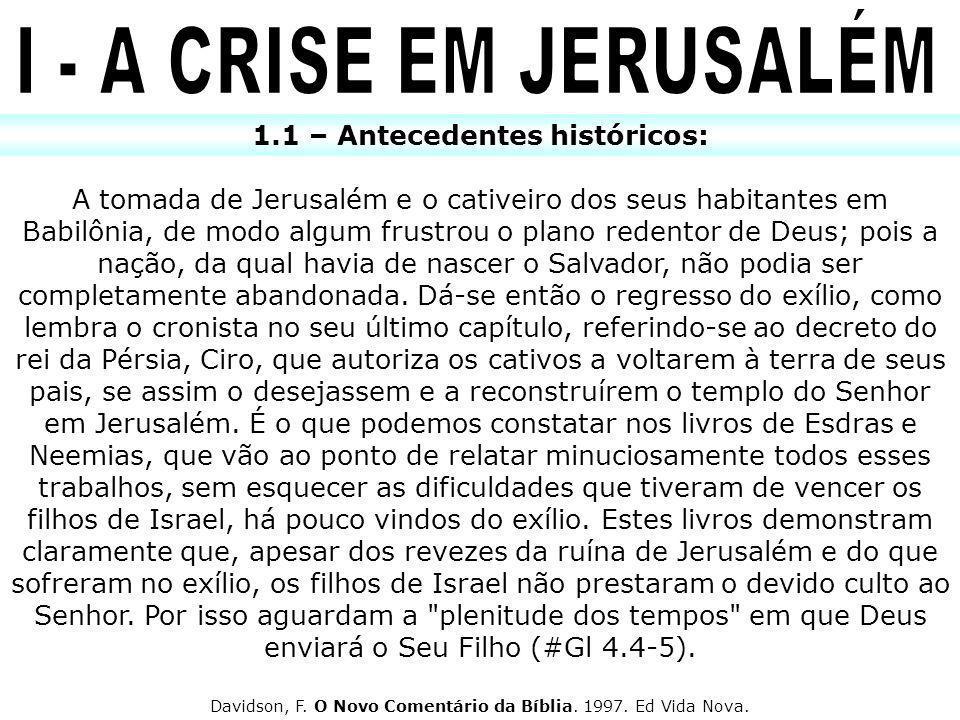 1.1 – Antecedentes históricos: A tomada de Jerusalém e o cativeiro dos seus habitantes em Babilônia, de modo algum frustrou o plano redentor de Deus;