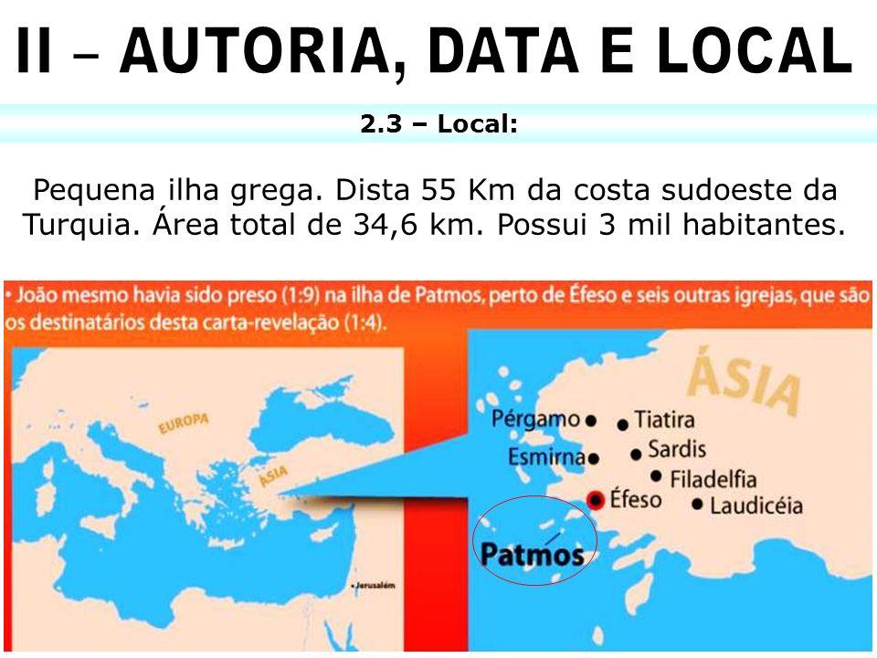 2.3 – Local: Pequena ilha grega. Dista 55 Km da costa sudoeste da Turquia. Área total de 34,6 km. Possui 3 mil habitantes.