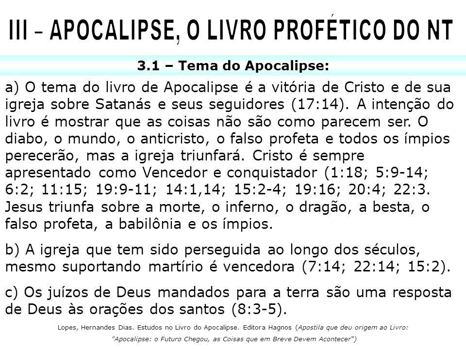 3.1 – Tema do Apocalipse: a) O tema do livro de Apocalipse é a vitória de Cristo e de sua igreja sobre Satanás e seus seguidores (17:14). A intenção d