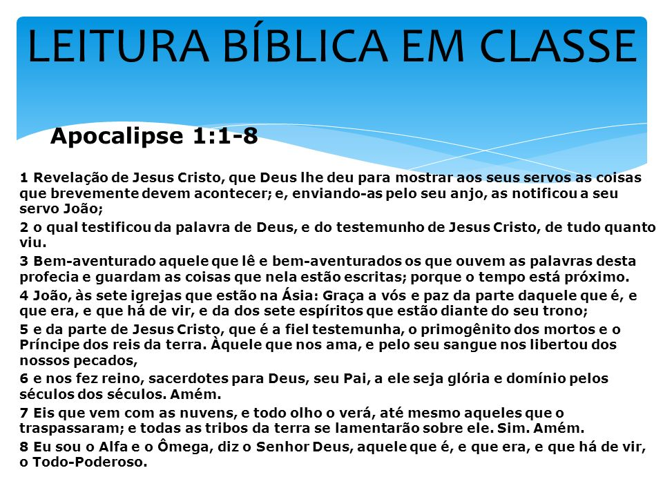 LEITURA BÍBLICA EM CLASSE Apocalipse 1:1-8 1 Revelação de Jesus Cristo, que Deus lhe deu para mostrar aos seus servos as coisas que brevemente devem a