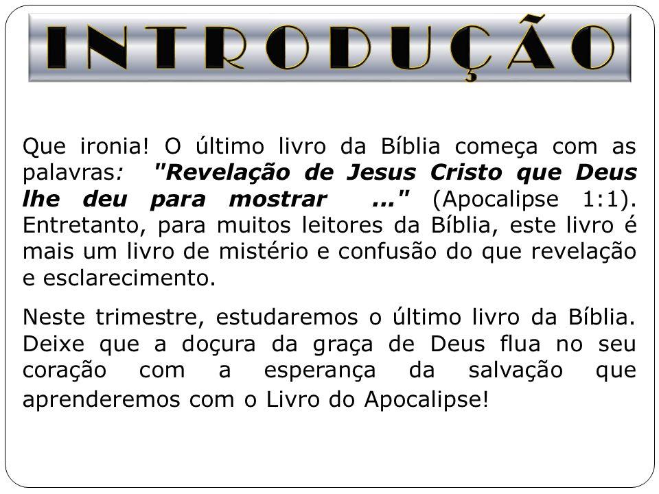 Que ironia! O último livro da Bíblia começa com as palavras: