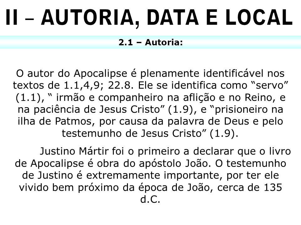 2.1 – Autoria: O autor do Apocalipse é plenamente identificável nos textos de 1.1,4,9; 22.8. Ele se identifica como servo (1.1), irmão e companheiro n