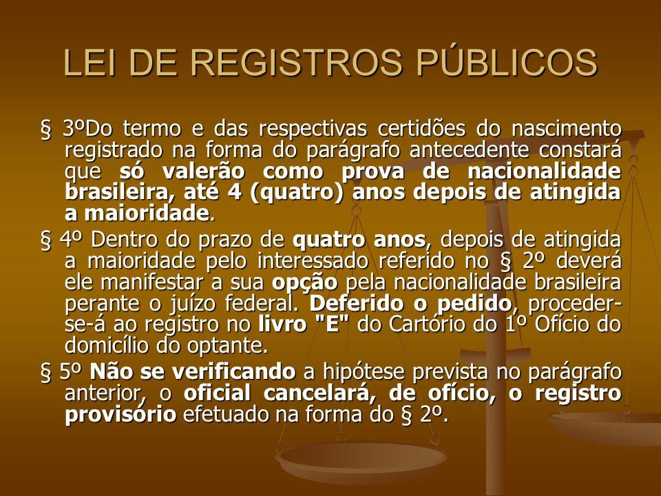 LEI DE REGISTROS PÚBLICOS § 3ºDo termo e das respectivas certidões do nascimento registrado na forma do parágrafo antecedente constará que só valerão