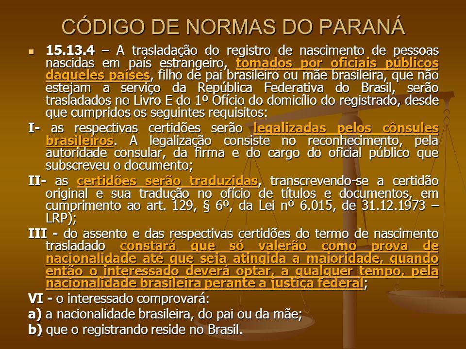 CÓDIGO DE NORMAS DO PARANÁ 15.13.4 – A trasladação do registro de nascimento de pessoas nascidas em país estrangeiro, tomados por oficiais públicos da