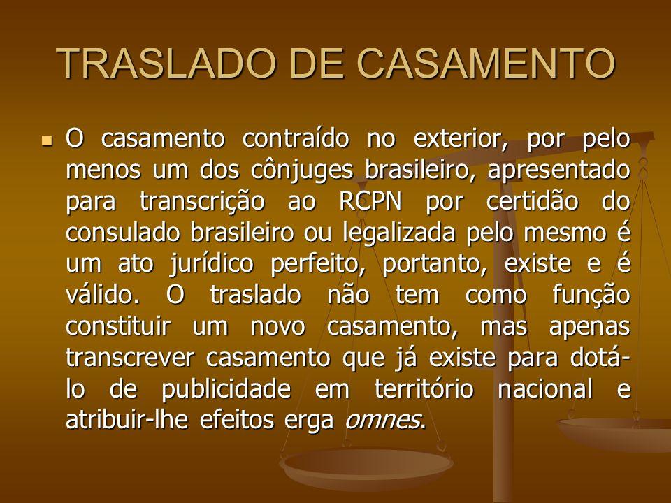 TRASLADO DE CASAMENTO O casamento contraído no exterior, por pelo menos um dos cônjuges brasileiro, apresentado para transcrição ao RCPN por certidão