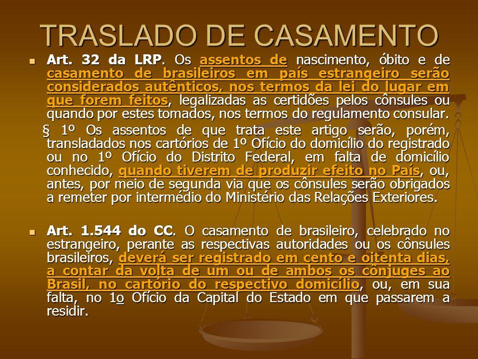 TRASLADO DE CASAMENTO Art. 32 da LRP. Os assentos de nascimento, óbito e de casamento de brasileiros em país estrangeiro serão considerados autênticos