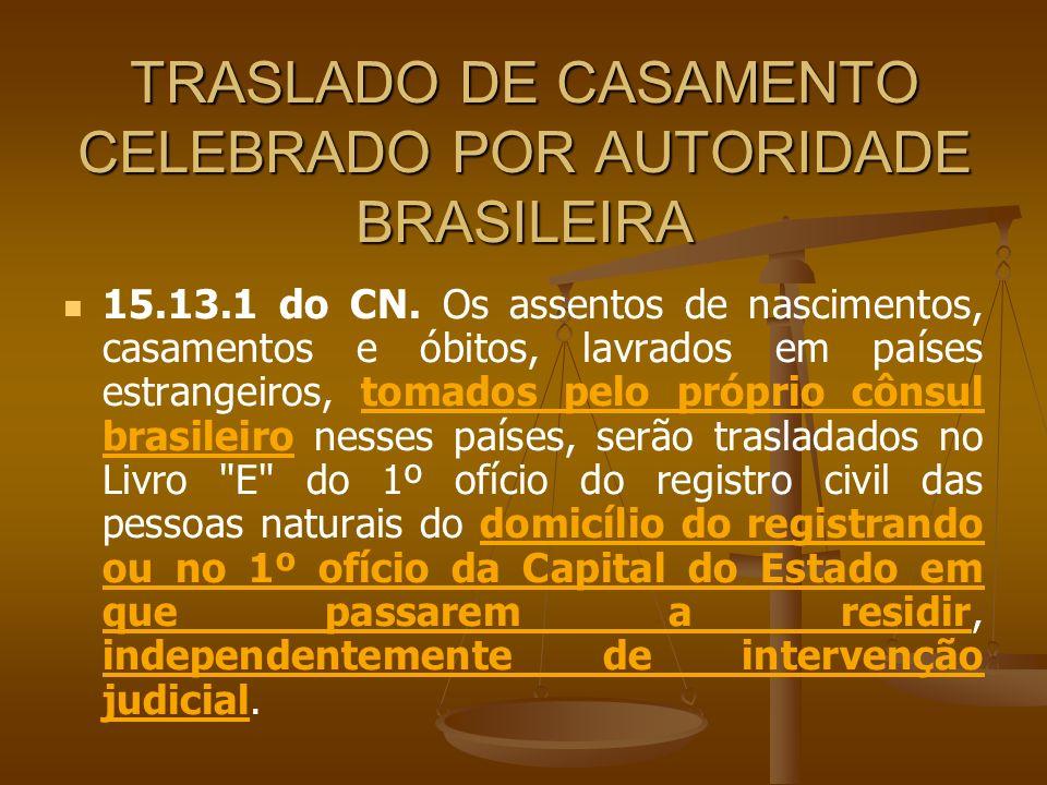 TRASLADO DE CASAMENTO CELEBRADO POR AUTORIDADE BRASILEIRA 15.13.1 do CN. Os assentos de nascimentos, casamentos e óbitos, lavrados em países estrangei