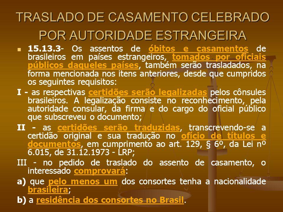 TRASLADO DE CASAMENTO CELEBRADO POR AUTORIDADE ESTRANGEIRA 15.13.3- Os assentos de óbitos e casamentos de brasileiros em países estrangeiros, tomados