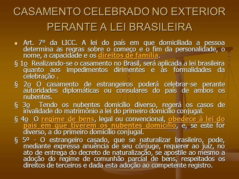 CASAMENTO CELEBRADO NO EXTERIOR PERANTE A LEI BRASILEIRA Art. 7° da LICC. A lei do país em que domiciliada a pessoa determina as regras sobre o começo