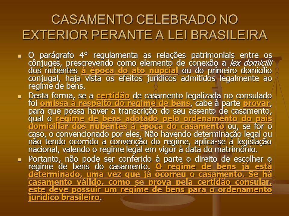CASAMENTO CELEBRADO NO EXTERIOR PERANTE A LEI BRASILEIRA O parágrafo 4° regulamenta as relações patrimoniais entre os cônjuges, prescrevendo como elem