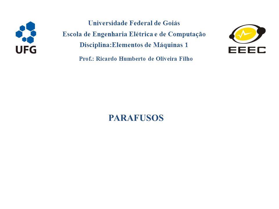 Universidade Federal de Goiás Escola de Engenharia Elétrica e de Computação Disciplina:Elementos de Máquinas 1 Prof.: Ricardo Humberto de Oliveira Fil