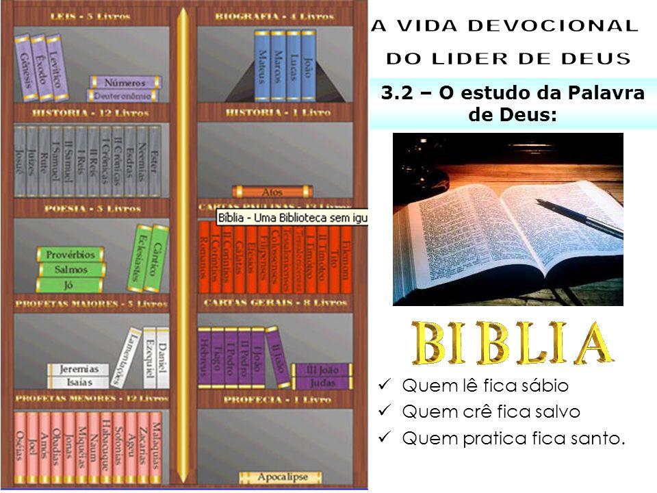 3.2 – O estudo da Palavra de Deus: X Quem lê fica sábio Quem crê fica salvo Quem pratica fica santo.