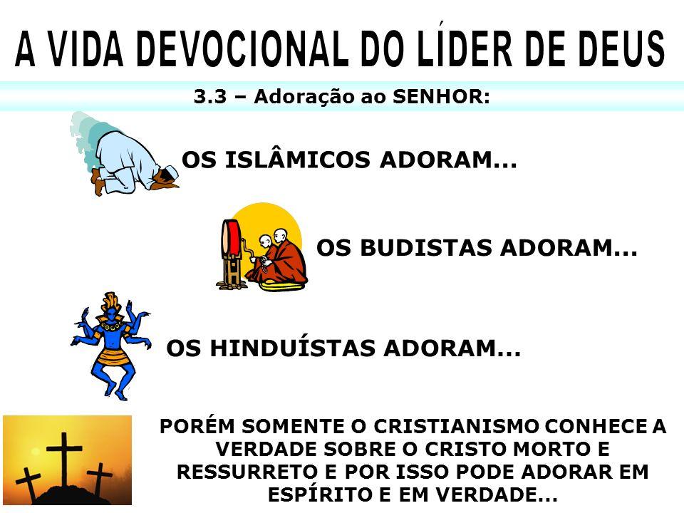 3.3 – Adoração ao SENHOR: OS ISLÂMICOS ADORAM... OS BUDISTAS ADORAM... OS HINDUÍSTAS ADORAM... PORÉM SOMENTE O CRISTIANISMO CONHECE A VERDADE SOBRE O
